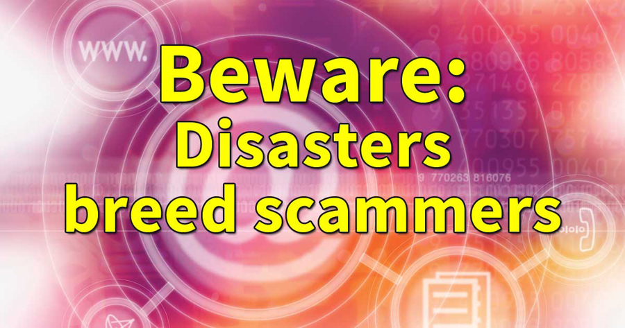 Beware: Disasters breed scammers